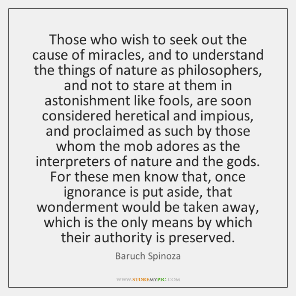 Those who wish to seek out the cause of miracles, and to ...