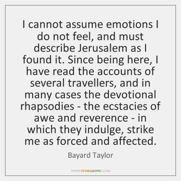 I cannot assume emotions I do not feel, and must describe Jerusalem ...