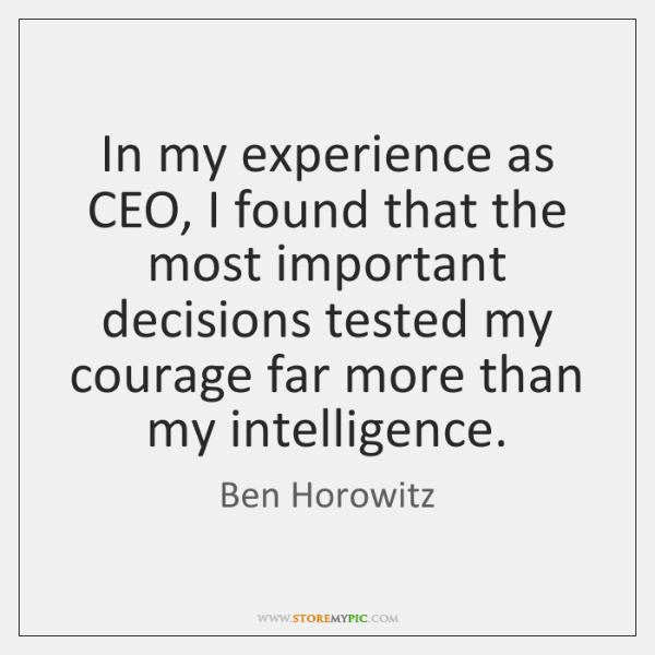 In my experience as CEO, I found that the most important decisions ...