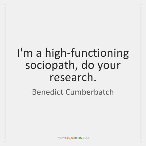 I'm a high-functioning sociopath, do your research  - StoreMyPic