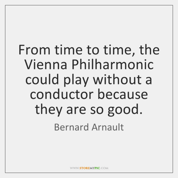 From time to time, the Vienna Philharmonic could play without a conductor ...