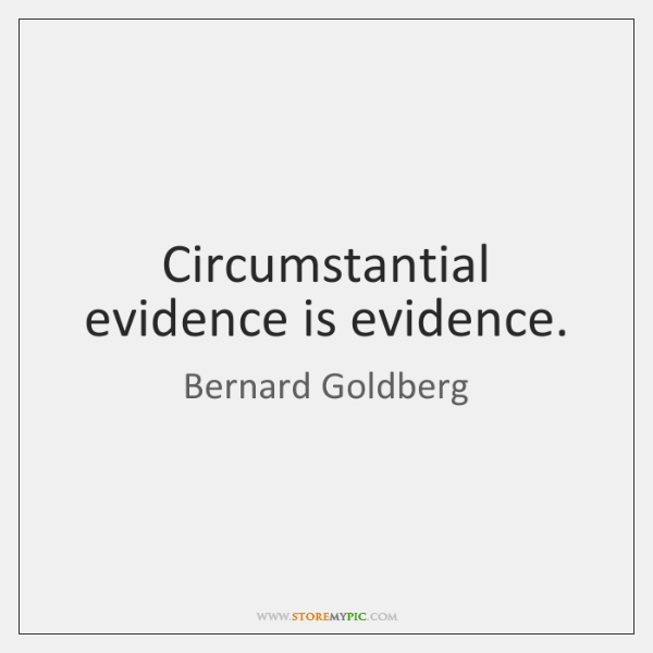 Circumstantial evidence is evidence.