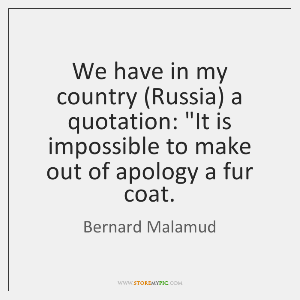 We have in my country (Russia) a quotation: