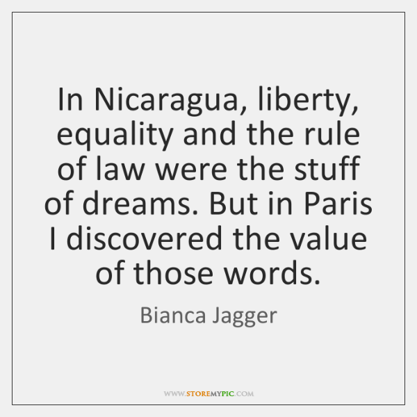 In Nicaragua, liberty, equality and the rule of law were the stuff ...