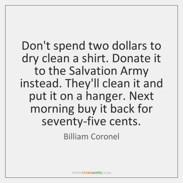 Don't spend two dollars to dry clean a shirt. Donate it to ...
