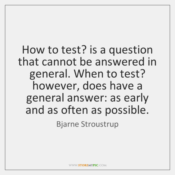 How to test? is a question that cannot be answered in general. ...