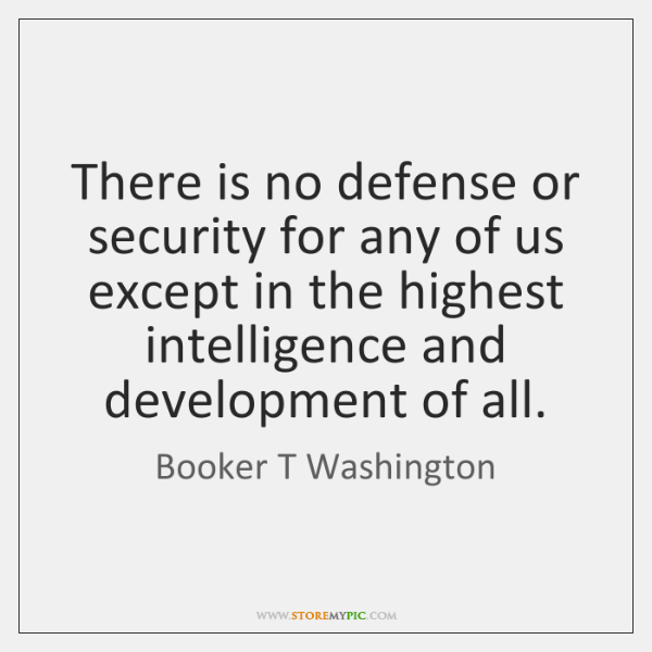 There is no defense or security for any of us except in ...