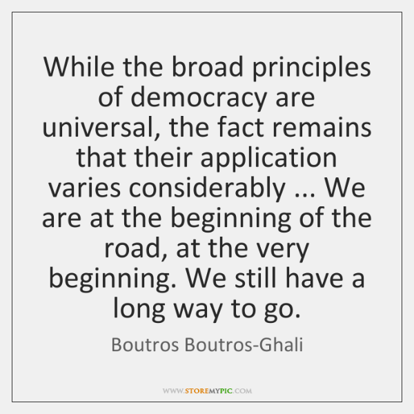 While the broad principles of democracy are universal, the fact remains that ...