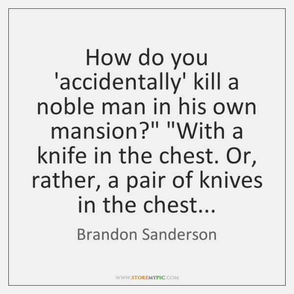 How do you 'accidentally' kill a noble man in his own mansion?