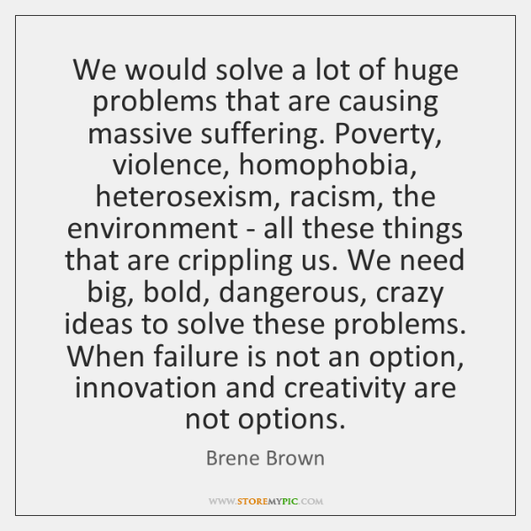We would solve a lot of huge problems that are causing massive ...