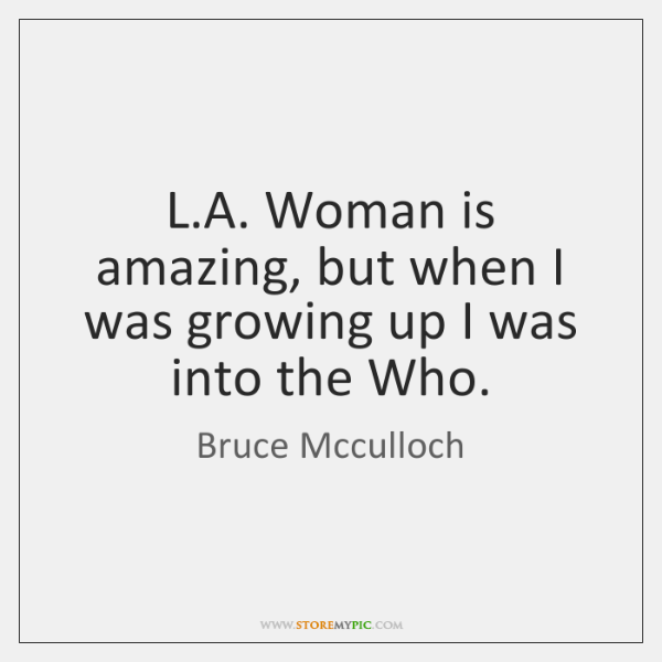 L.A. Woman is amazing, but when I was growing up I ...