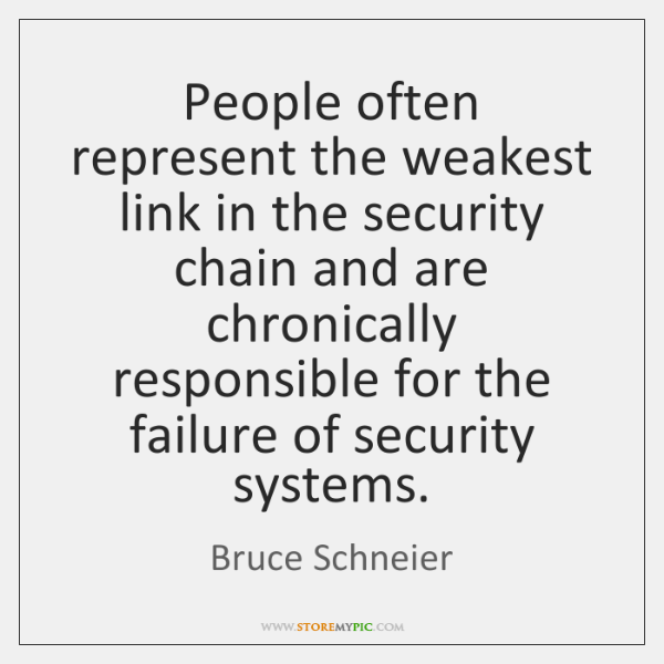 People often represent the weakest link in the security chain and are ...