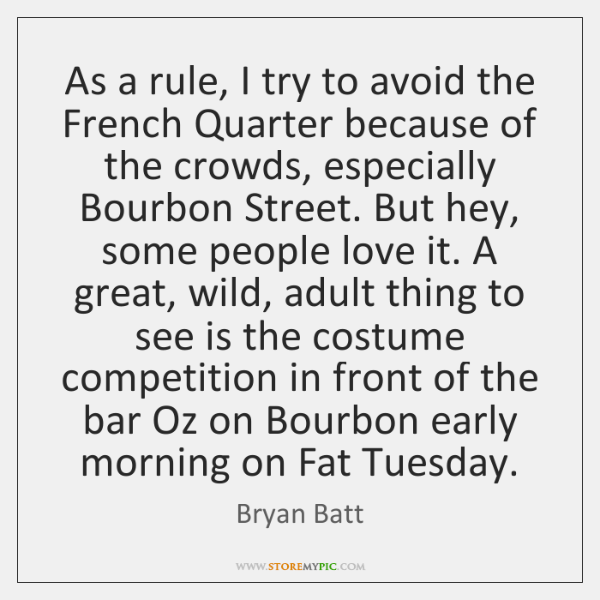 As a rule, I try to avoid the French Quarter because of ...