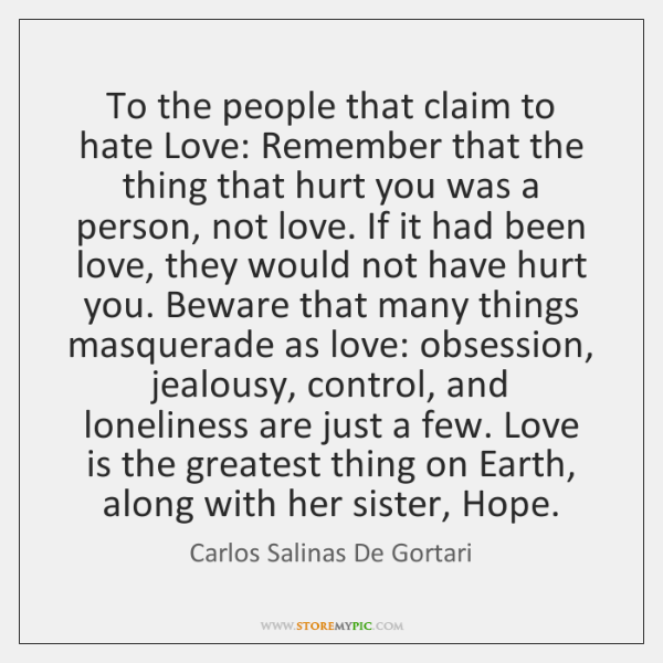 To the people that claim to hate Love: Remember that the thing ...