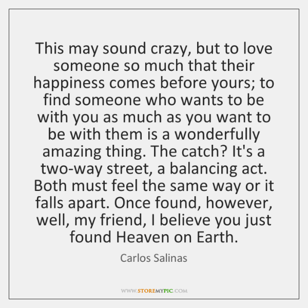 This may sound crazy, but to love someone so much that their ...