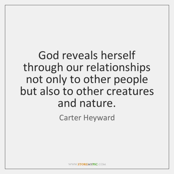 God reveals herself through our relationships not only to other people but ...