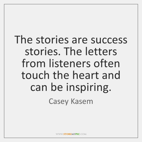 The stories are success stories. The letters from listeners often touch the ...