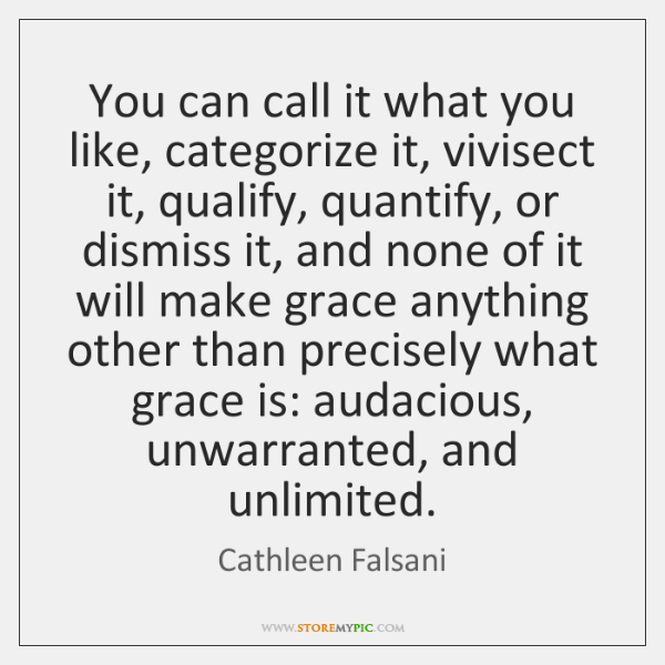 You can call it what you like, categorize it, vivisect it, qualify, ...