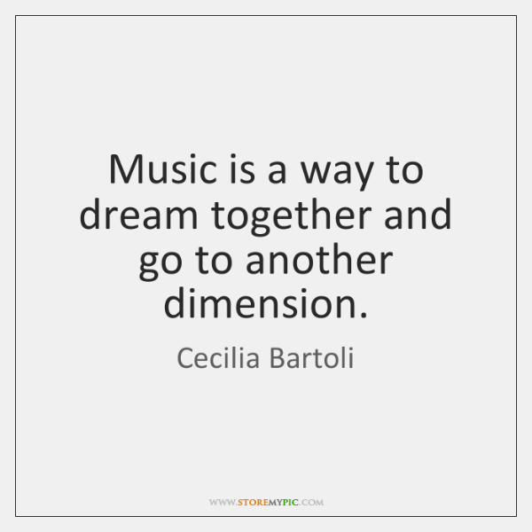 Music is a way to dream together and go to another dimension.