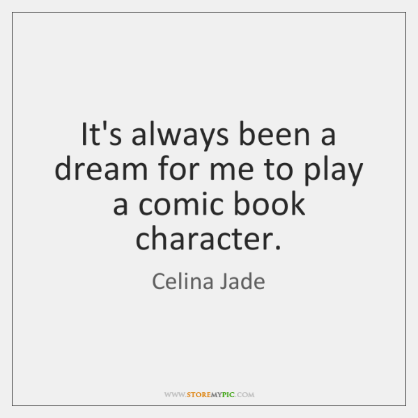 It's always been a dream for me to play a comic book ...