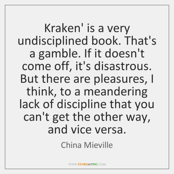 Kraken' is a very undisciplined book. That's a gamble. If it doesn't ...