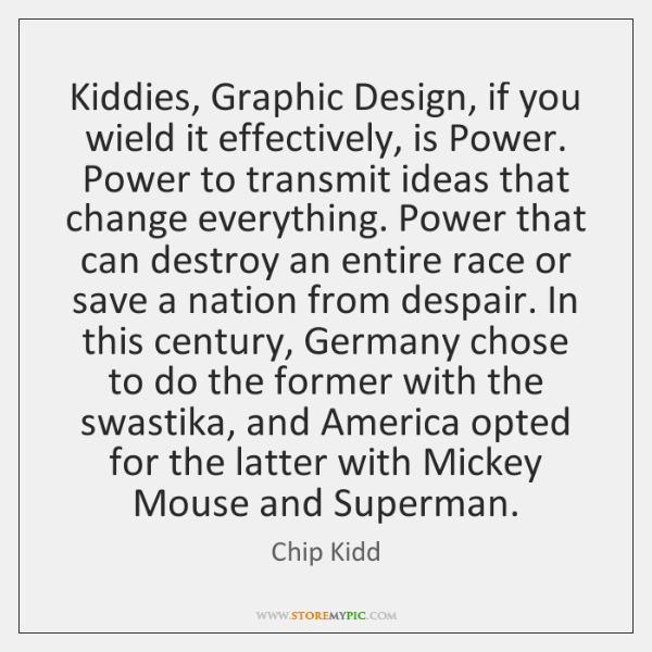 Kiddies, Graphic Design, if you wield it effectively, is Power. Power to ...