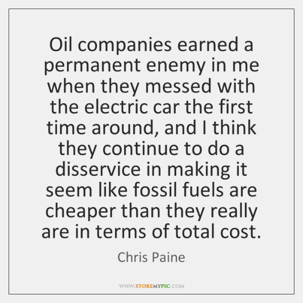 Oil companies earned a permanent enemy in me when they messed with ...