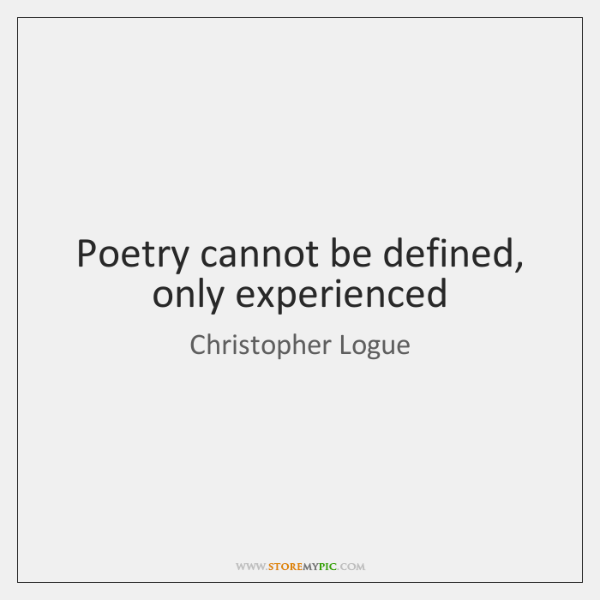 Poetry cannot be defined, only experienced