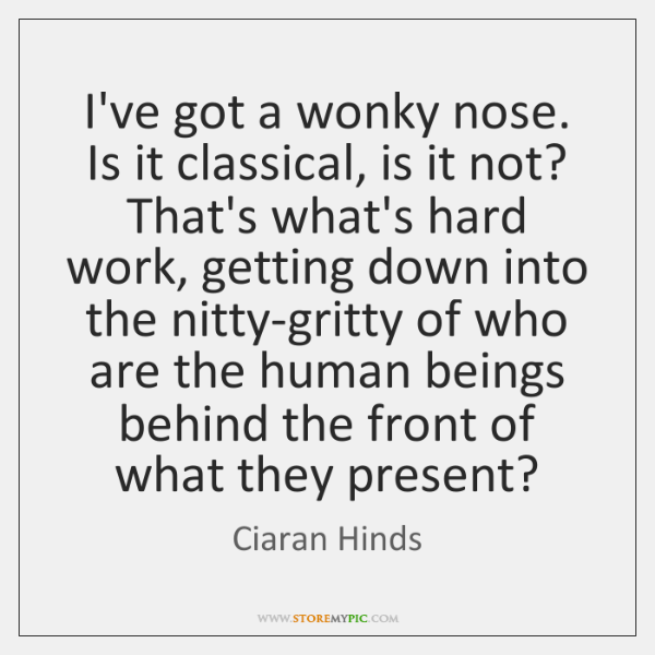 I've got a wonky nose. Is it classical, is it not? That's ...