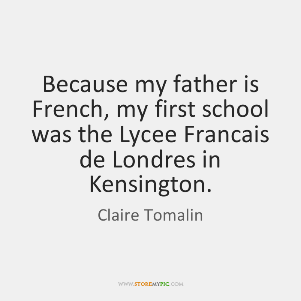 Because my father is French, my first school was the Lycee Francais ...