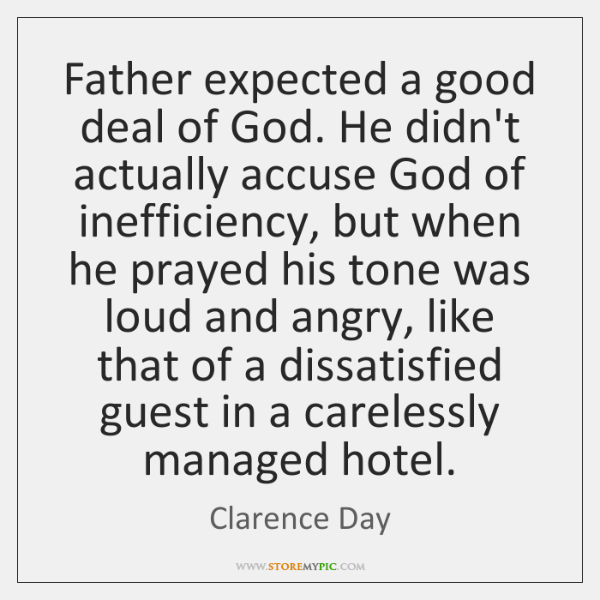 Father expected a good deal of God. He didn't actually accuse God ...