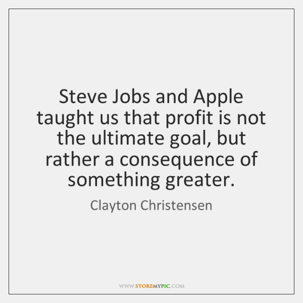 Steve Jobs and Apple taught us that profit is not the ultimate ...