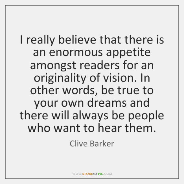 I really believe that there is an enormous appetite amongst readers for ...