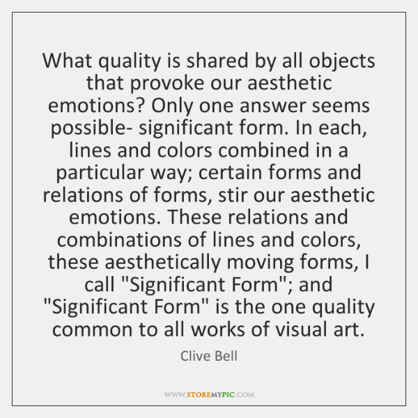 What quality is shared by all objects that provoke our aesthetic emotions? ...