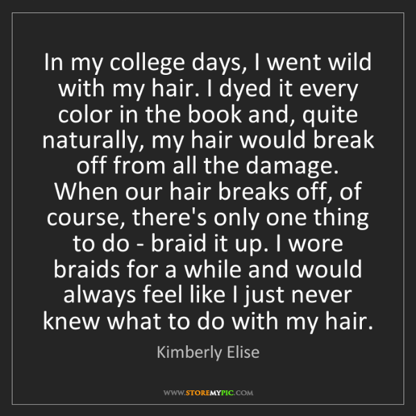 Kimberly Elise: In my college days, I went wild with my hair. I dyed...