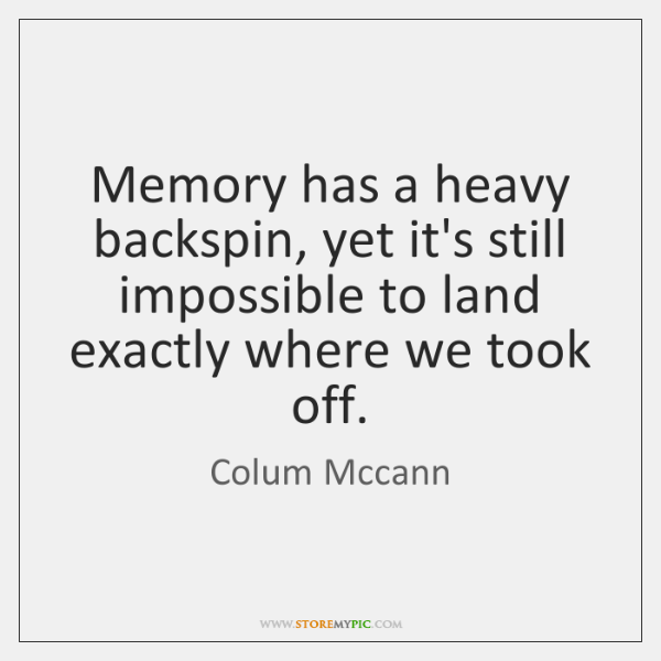 Memory has a heavy backspin, yet it's still impossible to land exactly ...
