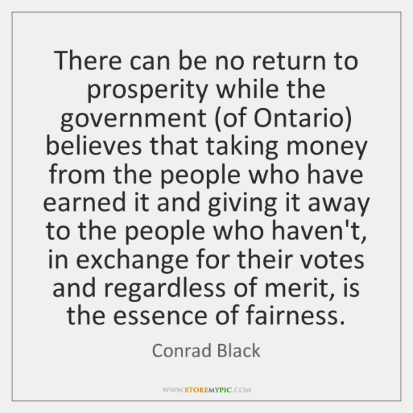 There can be no return to prosperity while the government (of Ontario) ...