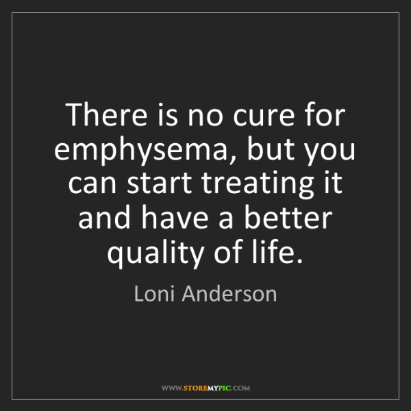Loni Anderson: There is no cure for emphysema, but you can start treating...