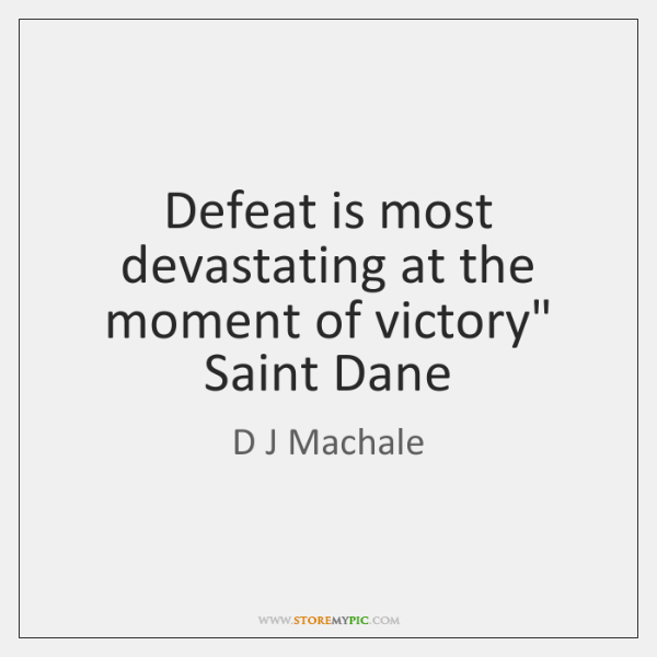 Defeat is most devastating at the moment of victory
