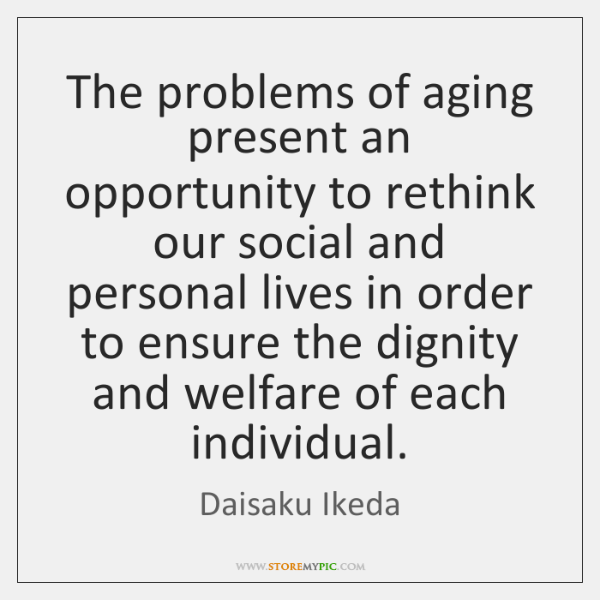 The problems of aging present an opportunity to rethink our social and ...