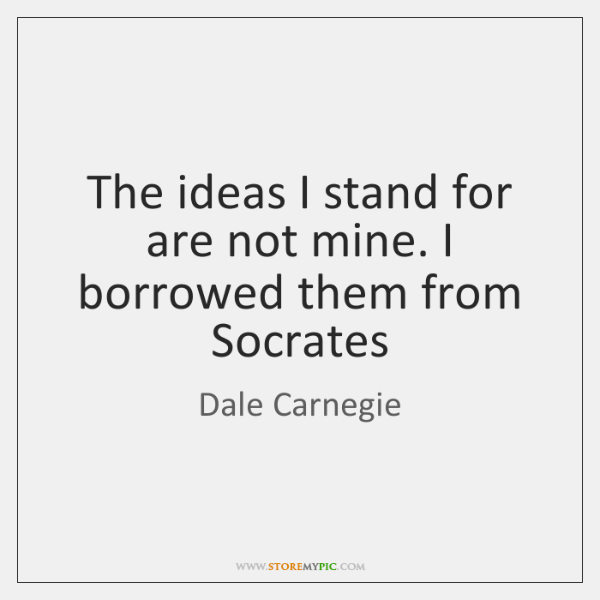 The ideas I stand for are not mine. I borrowed them from ...