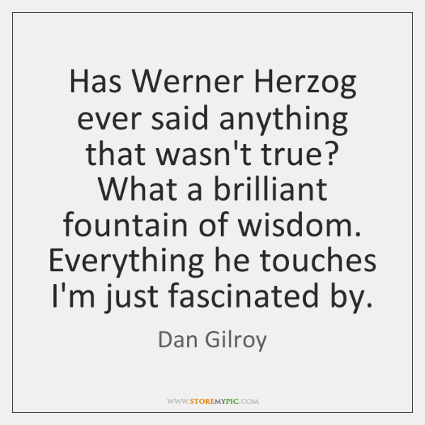 Has Werner Herzog ever said anything that wasn't true? What a brilliant ...