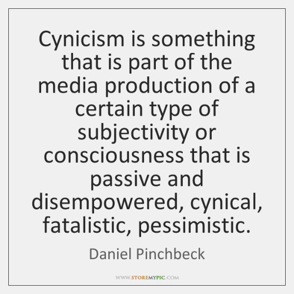 Cynicism is something that is part of the media production of a ...