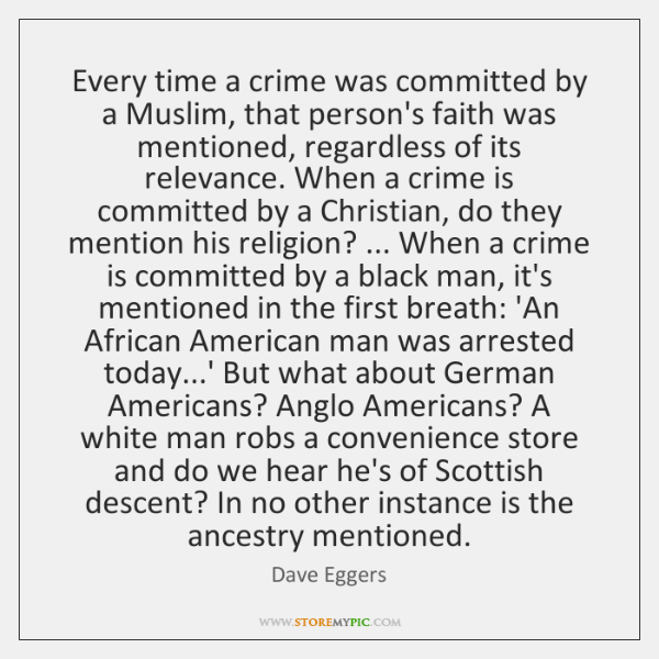 Every time a crime was committed by a Muslim, that person's faith ...