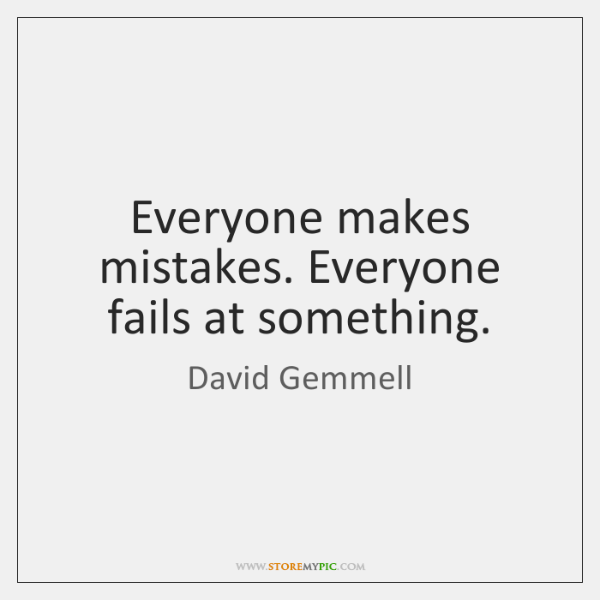 Everyone makes mistakes. Everyone fails at something.