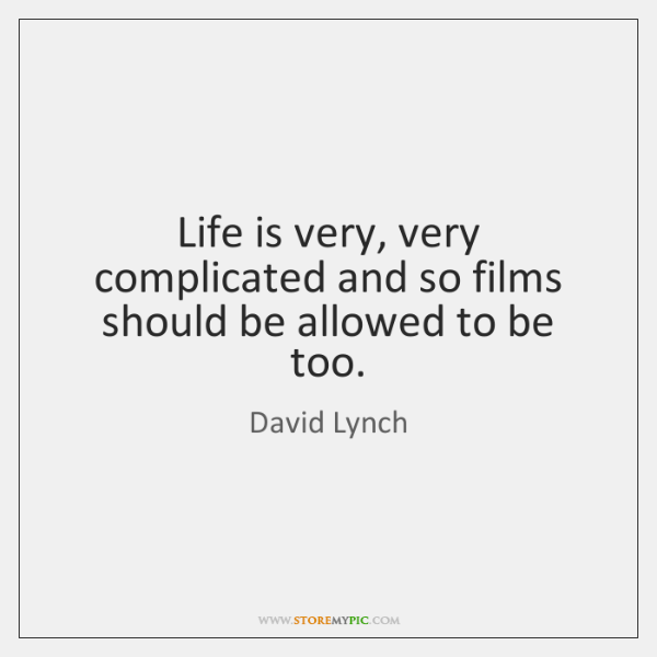 Life is very, very complicated and so films should be allowed to ...