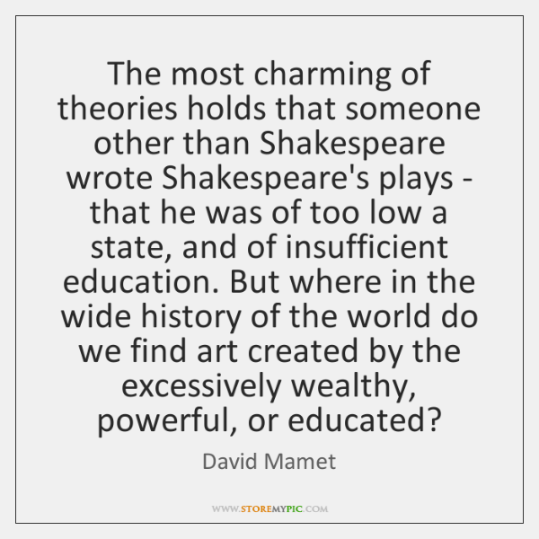 The most charming of theories holds that someone other than Shakespeare wrote ...