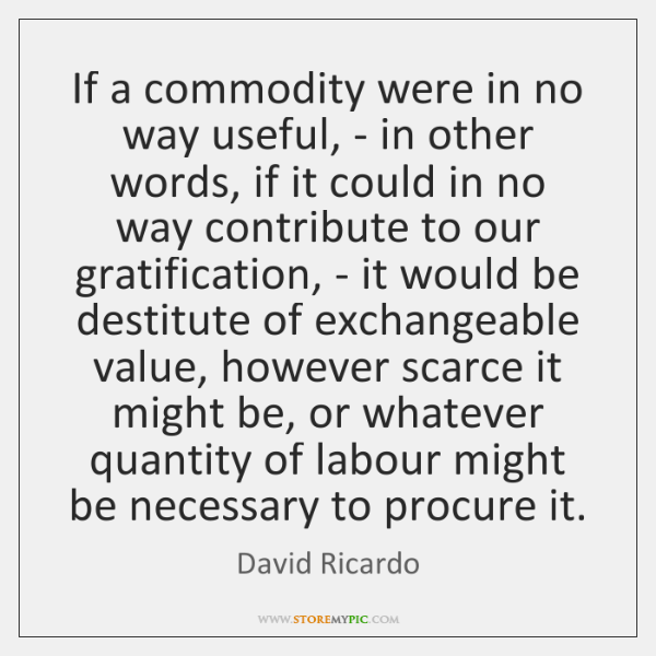 If a commodity were in no way useful, - in other words, ...