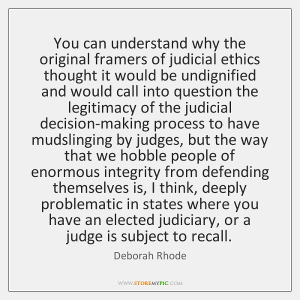 You can understand why the original framers of judicial ethics thought it ...