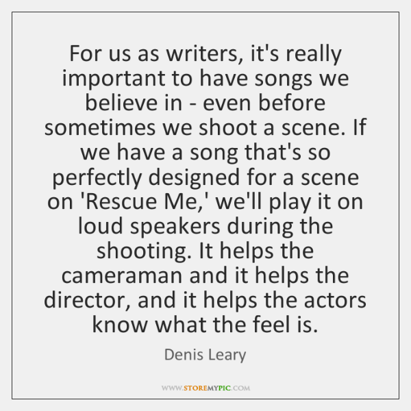 For us as writers, it's really important to have songs we believe ...